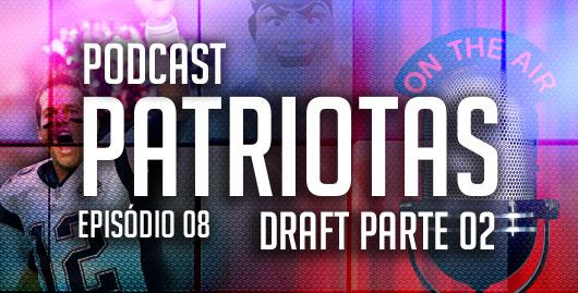 Podcast Patriotas 08 - Draft parte 02