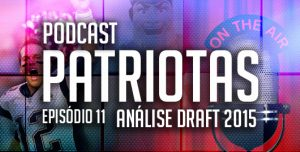 Podcast Patriotas 11 - Análise Draft 2015