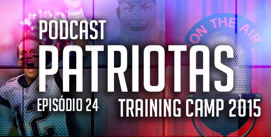 Podcast Patriotas – 24 – Training Camp 2015