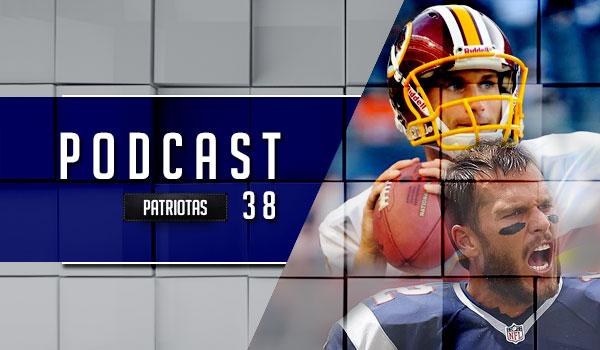 Podcast Patriotas 38 - S9 Patriots x Redskins