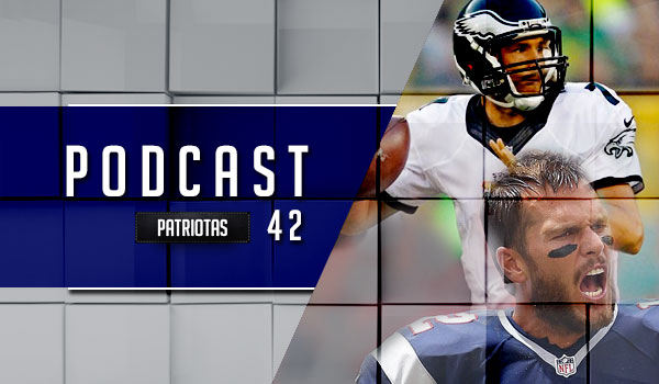 Podcast Patriotas 42 - Patriots x Eagles
