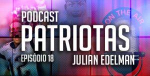 Podcast Patriotas 18 : Julian Edelman