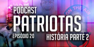 Podcast Patriotas 20 : História parte 2